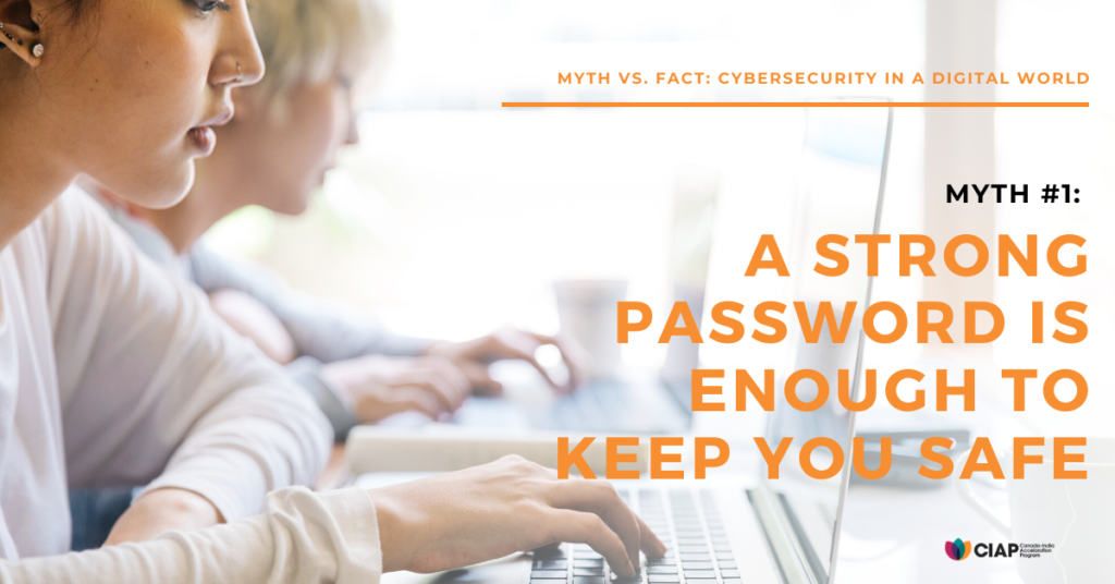 Myth: A strong password is enough to keep you safe.
